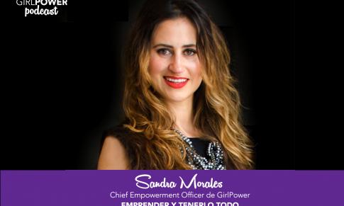 GirlPower Podcast: Sandra Morales, CEO GirlPower