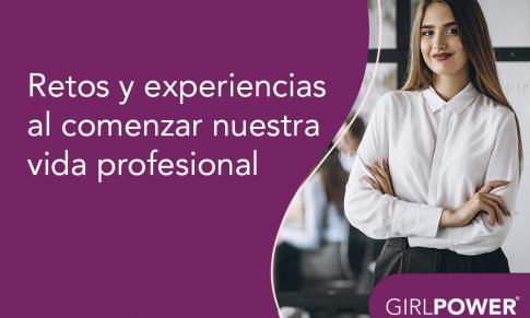 Comunidad Girl Power: Retos y experiencias al comenzar nuestra vida profesional